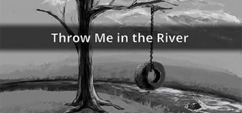 Throw Me in the River