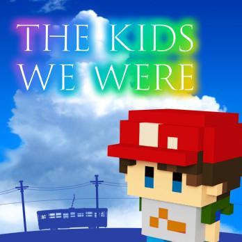 The Kids We Were