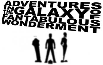 Adventures in the Galaxy of Fantabulous Wonderment