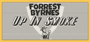 Forrest Byrnes: Up in Smoke