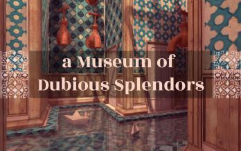 A Museum Of Dubious Splendors