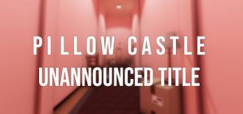 Pillow Castle Unannounced Title
