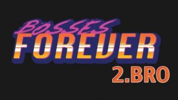 Bosses Forever 2.Bro